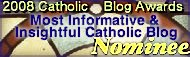 mostinformativeinsightfulcatholicblognominee2008.jpg